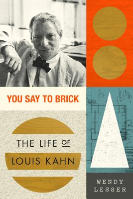 Image for You Say to Brick: The Life of Louis Kahn