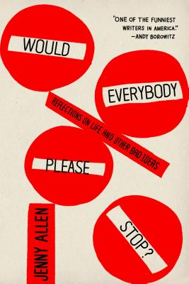 Image for Would Everybody Please Stop?: Reflections on Life and Other Bad Ideas