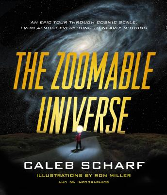 Image for The Zoomable Universe: An Epic Tour Through Cosmic Scale, from Almost Everything to Nearly Nothing