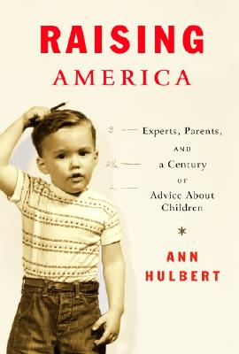 Image for RAISING AMERICA: Experts, Parents, and a Century of Advice About Children