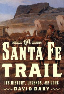 Image for The Santa Fe Trail : Its History, Legends, and Lore