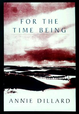 For the Time Being, ANNIE DILLARD