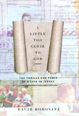 Image for A Little Too Close to God: The Thrills and Panic of a Life in Israel