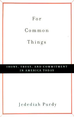 Image for For Common Things: Irony  Trust  And Commitment In America Today
