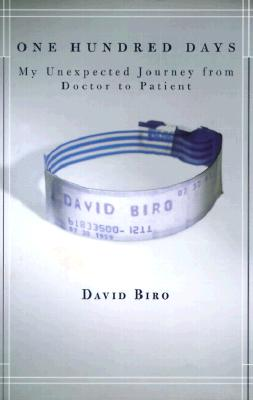 One Hundred Days: My Unexpected Journey from Doctor to Patient, Biro, David