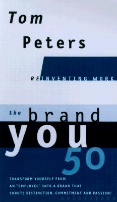 """The Brand You 50 : Or : Fifty Ways to Transform Yourself from an 'Employee' into a Brand That Shouts Distinction, Commitment, and Passion!"", ""Peters, Tom"""