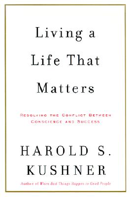 Image for Living a Life That Matters: Resolving the Conflict between Conscience and Success