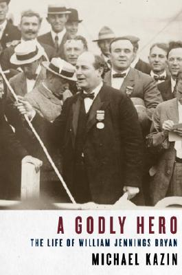 Image for A Godly Hero: The Life of William Jennings Bryan