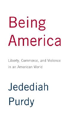 Image for Being America: Liberty, Commerce, and Violence in an American World