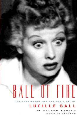 Image for Ball of Fire: The Tumultuous Life and Comic Art of Lucille Ball