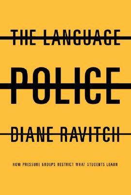 Image for The Language Police: How Pressure Groups Restrict What Students Learn