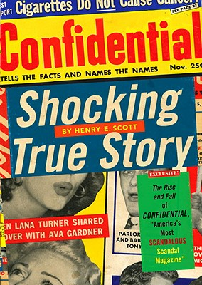 Image for Shocking True Story: The Rise and Fall of Confidential, 'America's Most Scandalous Scandal Magazine'