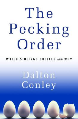 The Pecking Order: Which Siblings Succeed and Why, Conley, Dalton