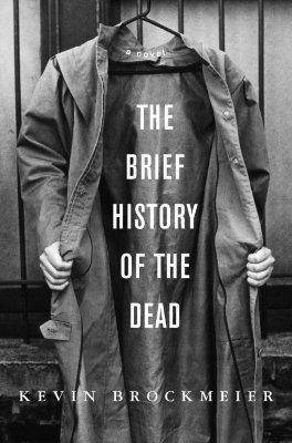 The Brief History of the Dead: A novel, Brockmeier, Kevin