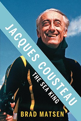 Jacques Cousteau: The Sea King, Matsen, Brad