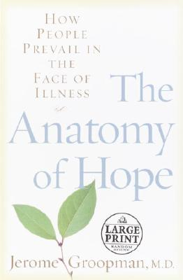 Image for The Anatomy of Hope: How People Prevail in the Face of Illness (Random House Large Print)