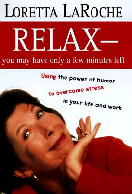 Image for Relax - You May Only Have a Few Minutes Left: Using the power of humor to overcome stress in your life and work