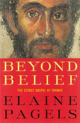 Beyond Belief: The Secret Gospel of Thomas, Pagels, Elaine