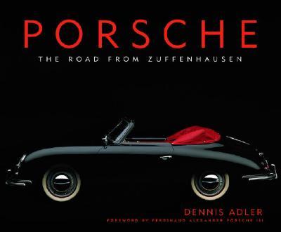 Porsche: The Road from Zuffenhausen, Adler, Dennis
