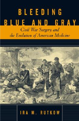 Image for Bleeding Blue and Gray: Civil War Surgery and the Evolution of American Medicine