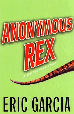 Anonymous Rex : A Detective Story, Garcia, Eric