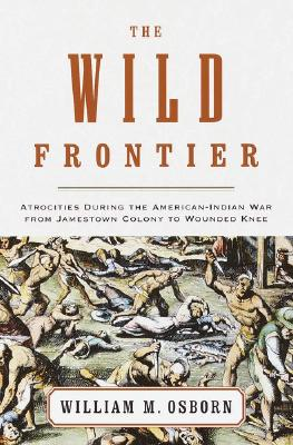 Image for The Wild Frontier: Atrocities During the American-Indian War from Jamestown Colony to Wounded Knee