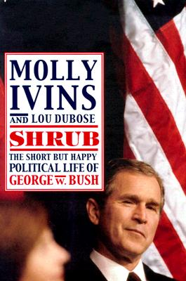 Image for Shrub: The Short But Happy Political Life of George W. Bush