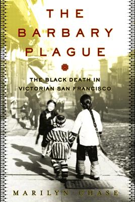 Image for The Barbary Plague: The Black Death in Victorian San Francisco