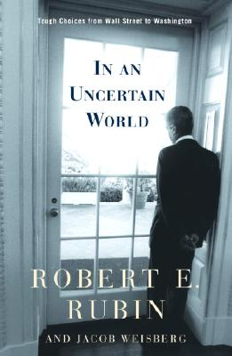 Image for In an Uncertain World: Tough Choices from Wall Street to Washington