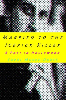 Image for Married To The Icepick Killer: A Poet In Hollywood