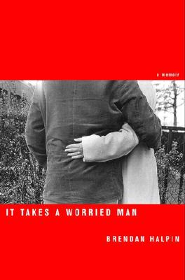 Image for It Takes a Worried Man: A Memoir