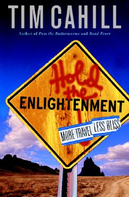 Hold the Enlightenment: More Travel, Less Bliss, Cahill, Tim