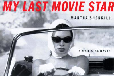 Image for My Last Movie Star: A Novel of Hollywood