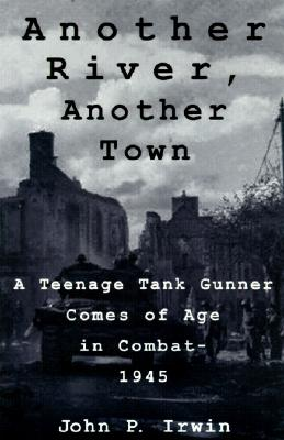 Image for Another River, Another Town: A Teenage Tank Gunner Comes of Age in Combat--1945