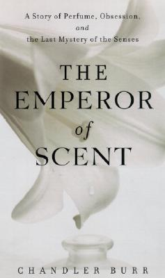 Image for The Emperor of Scent: A Story of Perfume, Obsession, and the Last Mystery of the Senses
