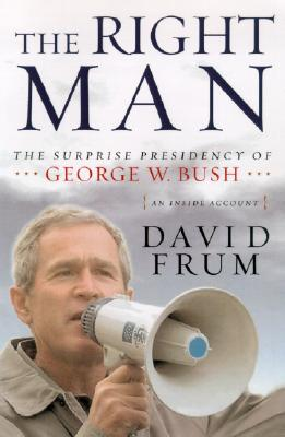 Image for The Right Man: The Surprise Presidency of George W. Bush, An Inside Account