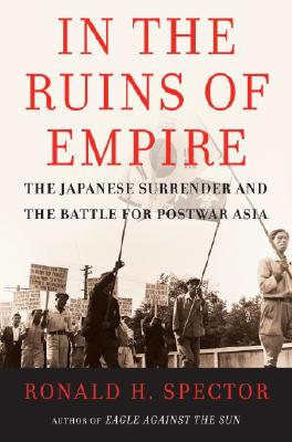 Image for In the Ruins of Empire: The Japanese Surrender and the Battle for Postwar Asia