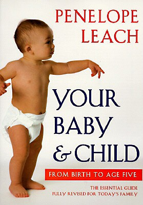 Your Baby and Child: From Birth to Age Five (Revised Edition), Leach, Penelope
