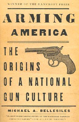 Image for Arming America: The Origins of a National Gun Culture