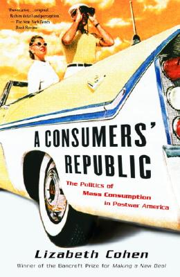 Image for A Consumers' Republic: The Politics of Mass Consumption in Postwar America