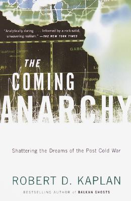 The Coming Anarchy: Shattering the Dreams of the Post Cold War, Robert D. Kaplan