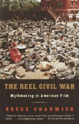 The Reel Civil War: Mythmaking in American Film, Chadwick, Bruce
