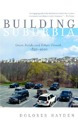 Image for Building Suburbia: Green Fields and Urban Growth, 1820-2000