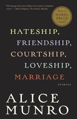 Hateship, Friendship, Courtship, Loveship, Marriage: Stories, Munro, Alice
