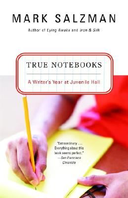True Notebooks: A Writer's Year at Juvenile Hall, Salzman, Mark