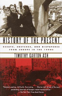 Image for History of the Present: Essays, Sketches, and Dispatches from Europe in the 1990s