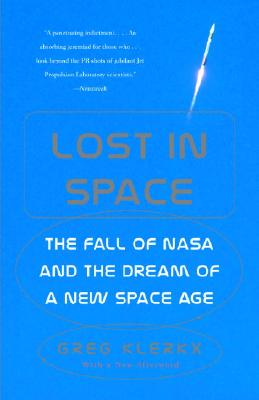 Lost in Space: The Fall of NASA and the Dream of a New Space Age, Greg Klerkx