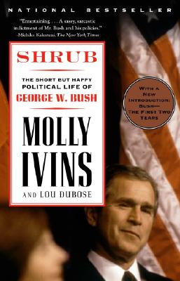 Shrub : The Short but Happy Political Life of George W. Bush, Ivins, Molly; Dubose, Lou