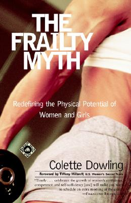 Frailty Myth : Redefining the Physical Potential of Women and Girls, COLETTE DOWLING, TIFFENY MILBRETT