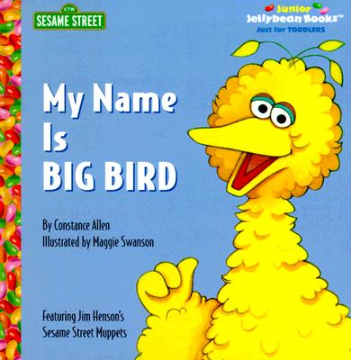 Image for My Name is Big Bird (Sesame Street; Junior Jellybean Books)